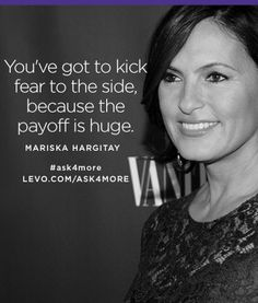 """You've got to kick fear to the side, because the payoff is huge."" —Mariska Hargitay #ask4more with @levoleague: https://www.levo.com/ask4more"