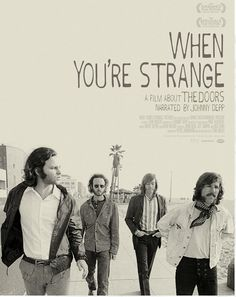 When You're Strange, A Film About The Doors. Narrated by Johnny Depp. Never before seen archival footage. The best film about The Doors I've ever seen.