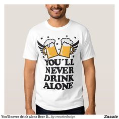 You'll never drink alone! #Beer #Drinking #Party #Team #bier #jga #stagnight #bachelor #alcohol #tshirts #fachion #humor