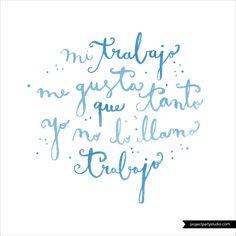 """""""Mi trabajo me gusta tanto que yo no lo llamo trabajo"""" www.projectpartystudio.com #lettering #handlettering #type"""
