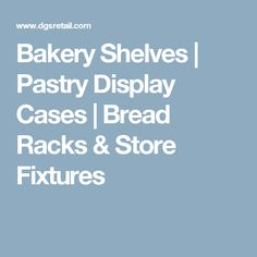 Bakery Shelves | Pastry Display Cases | Bread Racks & Store Fixtures
