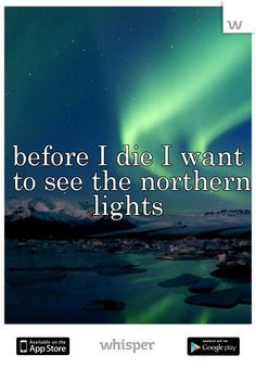 before I die I want to see the northern lights