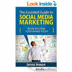 The Essential Guide to Social Media Marketing: Begin building your brand today. eBook: Jenna Inouye