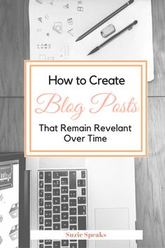 How to create posts that will be viewed long after they have been posted