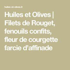 Huiles et Olives | Filets de Rouget, fenouils confits, fleur de courgette farcie d'affinade