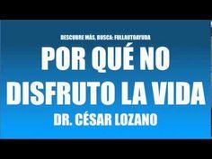 POR QUÉ NO DISFRUTO LA VIDA - DR. CÉSAR LOZANO