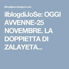 ilblogdiJoSe: OGGI AVVENNE-25 NOVEMBRE. LA DOPPIETTA DI ZALAYETA...