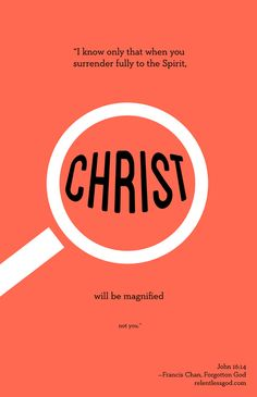 I know only that when you surrender fully to the Spirit, Christ will be magnified, not you (John 16:14). - Francis Chan, Forgotten God