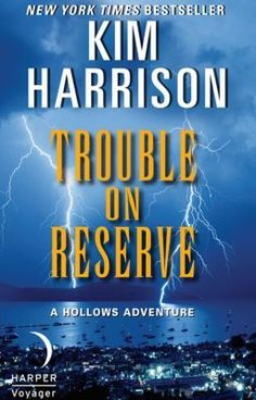 """Trouble on Reserve - Author's Note"" by Kim_Harrison - ""A routine protection gig for business tycoon Trent Kalamack quickly goes wrong when runner Rachel Mo…"""