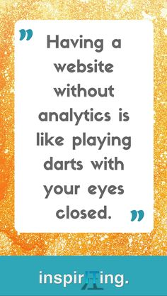 Having a website without analytics is like playing darts with your eyes closed.
