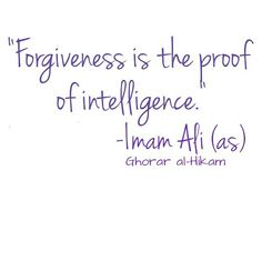 Forgiveness is the proof of intelligence Hazrat Ali Sayings, Imam Ali Quotes, Sufi Quotes, Muslim Quotes, Quran Quotes, Religious Quotes, Faith Quotes, Arabic Quotes, Hindi Quotes