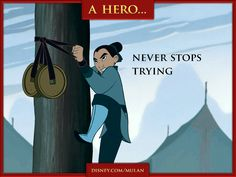 This was one of my favorite scenes in Mulan; She wasn't strong enough to climb with those weights, the way the others expected they had to, but she found another way and never gave up.