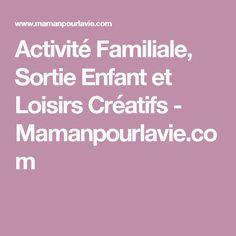 Activité Familiale, Sortie Enfant et Loisirs Créatifs - Mamanpourlavie.com