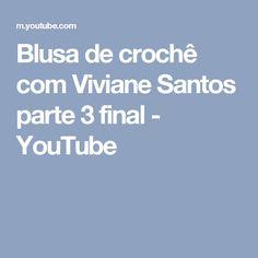 Blusa de crochê com Viviane Santos parte 3 final - YouTube