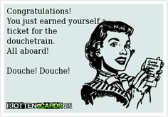 Frugalista Blog Congratulations!  You just earned yourself a   ticket for the   douchetrain.  All aboard!    Douche! Douche!