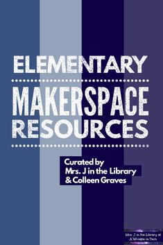 Elementary Makerspace Resources for school libraries, STEM labs, and maker clubs that serve students in kindergarten, though 5th grades, or ages 5-11 | Mrs. J in the Library #MrsJintheLibrary #makerspace #elementary #STEM #MakerED #library