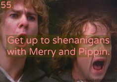 Bucket list. Shenanigans with Merry and Pippin