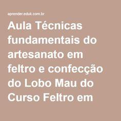 Aula Técnicas fundamentais do artesanato em feltro e confecção do Lobo Mau do Curso Feltro em contos de fadas | eduK.com.br