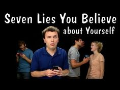 7 Lies you believe about yourself. These guys have tons of videos about social interactions.    They are entertaining and relatable. Some of them are faith based.