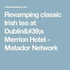 Revamping classic Irish tea at Dublin's Merrion Hotel - Matador Network