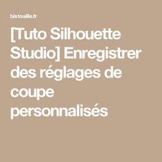 [Tuto Silhouette Studio] Enregistrer des réglages de coupe personnalisés