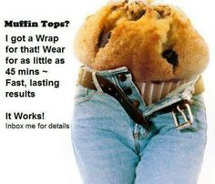 Muffin Top?  I got a Wrap for that!  #ItWorks  message me today!  tamarabailey5.myitworks.com