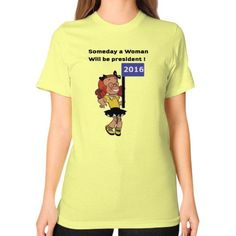 Someday A Woman Will Be President Tee Unisex T-Shirt (on woman)