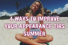 4 Ways to Improve Your Appearance This Summer - Fashion Foody