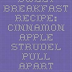 Sweet Breakfast Recipe: Cinnamon Apple Strudel Pull-Apart Bread - 12 Tomatoes