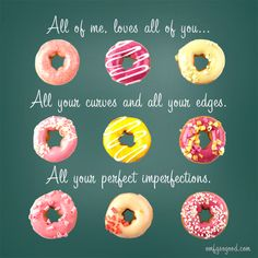 All of me, loves all of you... Donuts.