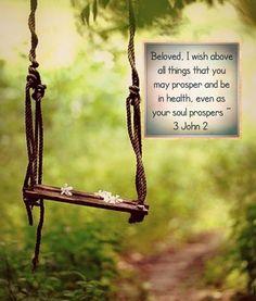 3 John 2  (by Dave Walli) 1a. Juan 3, 1:2 Amado, yo deseo que tú seas prosperado en todas las cosas, y que tengas salud, así como prospera tu alma.