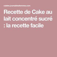 Recette de Cake au lait concentré sucré : la recette facile