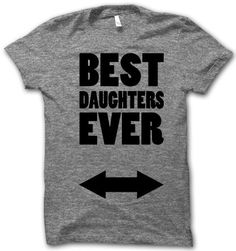We need to get a picture made of all of us with daddy in the middle with this shirt. x3 Best Daughters Ever Shirt