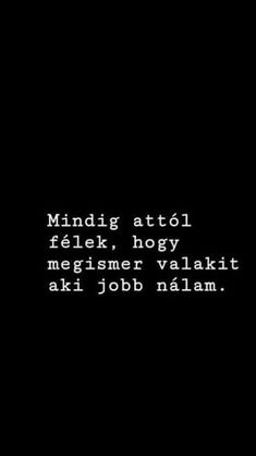 Mindig attól féltem hogy meg ismeri az ellenségemet. Fact Quotes, Love Quotes, Funny Quotes, Dont Break My Heart, Boring Life, I Love You, My Love, Sad Life, Sad Stories