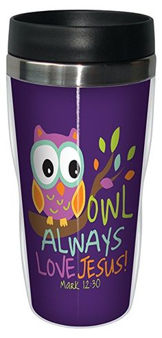 owl Christian Bible verse gift idea love Jesus Christ Mark owl travel coffee mug cup cute gift for girl woman love the Lord your God with all your heart Tree-Free Greetings Owl Always: Mark Sip 'N Go Stainless Steel Lined Travel Tumbler, Bible Verses For Girls, Mark 12 30, Cute Gifts For Girls, Heart Tree, Love The Lord, Mug Cup, Girl Quotes, Jesus Christ, Tumbler
