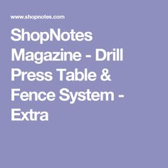 ShopNotes Magazine - Drill Press Table & Fence System - Extra