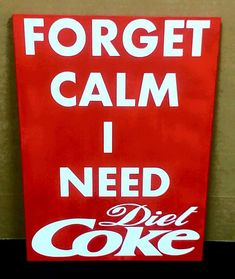 Forget Calm I need Diet Coke Coke Decor Diet by WordArtTreasures