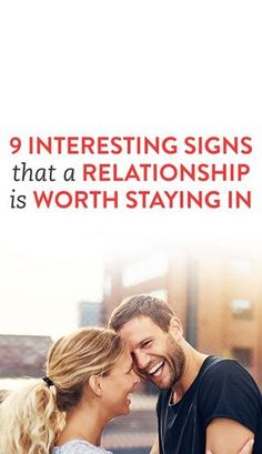 9 Interesting Signs That A Relationship Is Worth Staying In