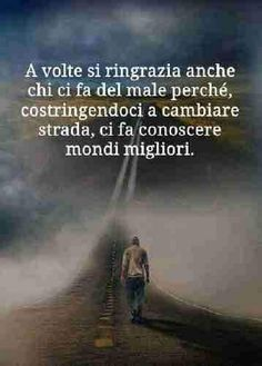 """""""Sometimes we also thank those who hurt us because, forcing us to change our path, it makes us know better worlds"""" Favorite Quotes, Best Quotes, Life Quotes, Lessons Learned In Life, Life Lessons, Italian Quotes, Quotes About Everything, Interesting Quotes, New Chapter"""