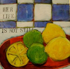 Still lifes seem like a contradiction to me.  At least my life never seems still.  Yet, so many paintings are called still lifes.  They are just a one second stop in the action around them that takes a bit longer than one second to paint.    Enjoy!