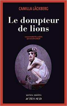 """Le dompteur de lions: en """"grande"""" collection Actes noirs-Actes sud"""