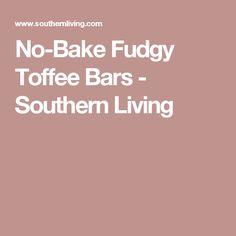 No-Bake Fudgy Toffee Bars - Southern Living