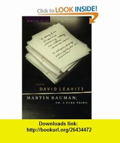 Martin Bauman or, A Sure Thing (0046442154512) David Leavitt , ISBN-10: 0618154515  , ISBN-13: 978-0618154517 ,  , tutorials , pdf , ebook , torrent , downloads , rapidshare , filesonic , hotfile , megaupload , fileserve