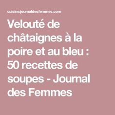 Velouté de châtaignes à la poire et au bleu : 50recettes de soupes - Journal des Femmes