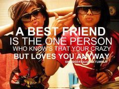 love you friend quotes | friend is the one person who knows that you are crazy but loves you ...