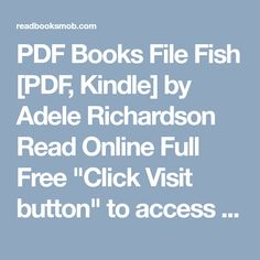 """PDF Books File Fish [PDF, Kindle] by Adele Richardson Read Online Full Free """"Click Visit button"""" to access full FREE ebook Adele, Free Ebooks, Reading Online, Kindle, My Books, Pdf, Buttons, Fish, Pisces"""
