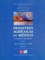 Desastres agrícolas en México: catálogo histórico I Año: 2010    Libro-e