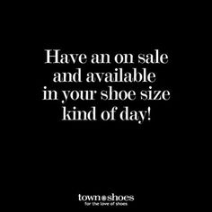 There's nothing better than finding a pair of shoes on sale and in your shoe size! #townshoes #shoequotes #shoeaholic