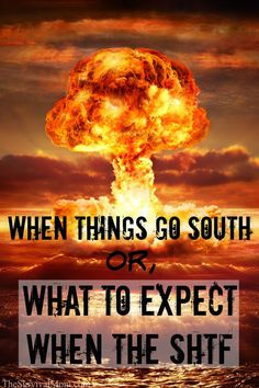 When Things Go South or What to Expect When SHTF
