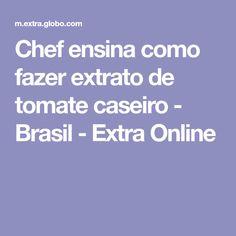 Chef ensina como fazer extrato de tomate caseiro - Brasil - Extra Online